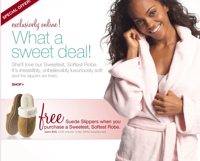 Buy a Sweetest, Softest Robe and get a free pair of suede slippers.
