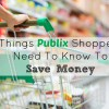 7 things publix shoppers need to know